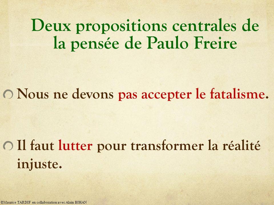 Deux propositions centrales de la pensée de Paulo Freire Nous ne devons pas accepter le fatalisme.
