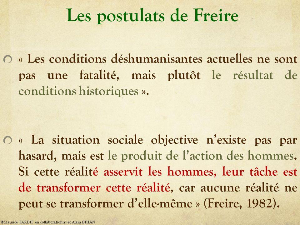 Les postulats de Freire « Les conditions déshumanisantes actuelles ne sont pas une fatalité, mais plutôt le résultat de conditions historiques ».