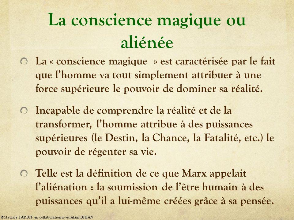La conscience magique ou aliénée La « conscience magique » est caractérisée par le fait que lhomme va tout simplement attribuer à une force supérieure le pouvoir de dominer sa réalité.