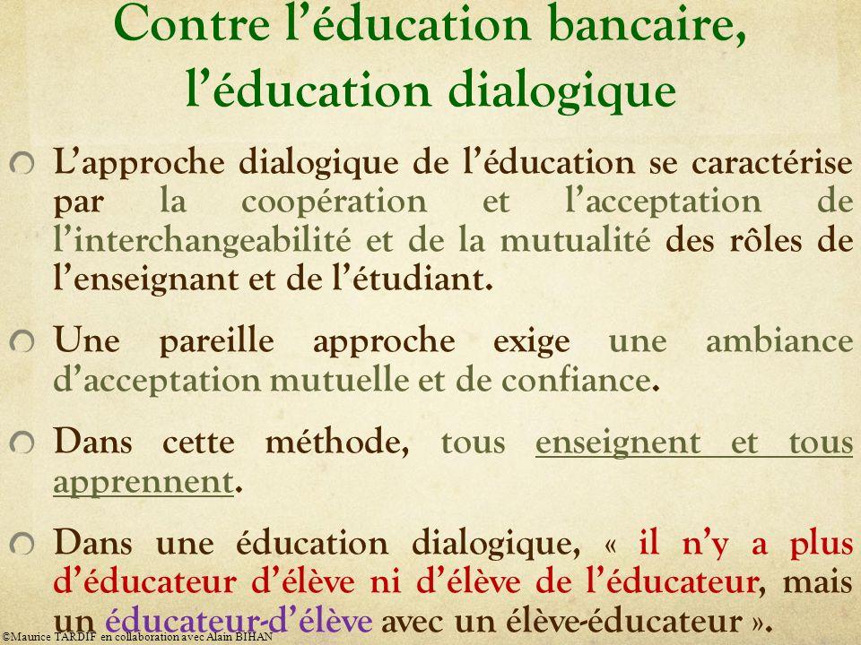 Contre léducation bancaire, léducation dialogique Lapproche dialogique de léducation se caractérise par la coopération et lacceptation de linterchangeabilité et de la mutualité des rôles de lenseignant et de létudiant.