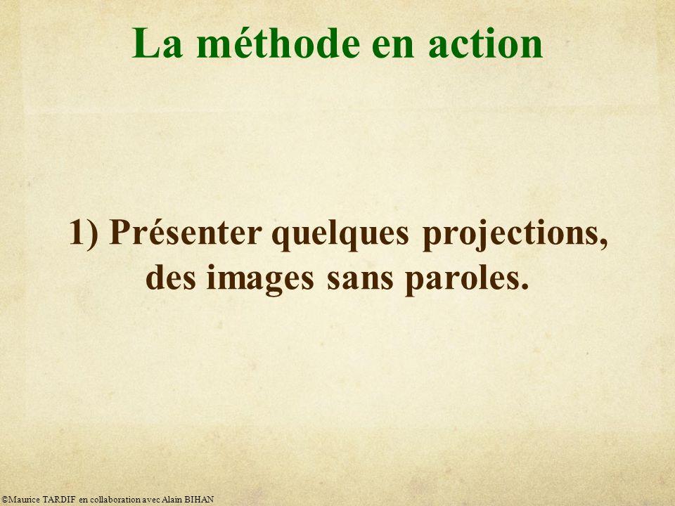 La méthode en action 1) Présenter quelques projections, des images sans paroles.