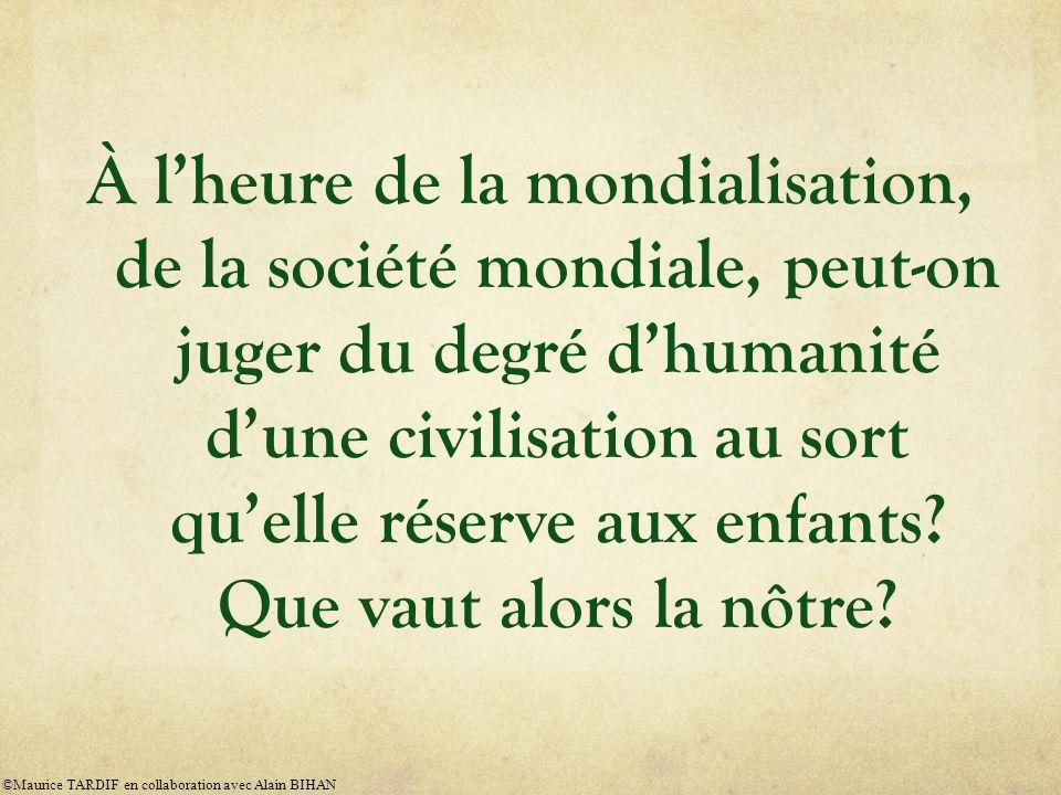 À lheure de la mondialisation, de la société mondiale, peut-on juger du degré dhumanité dune civilisation au sort quelle réserve aux enfants.