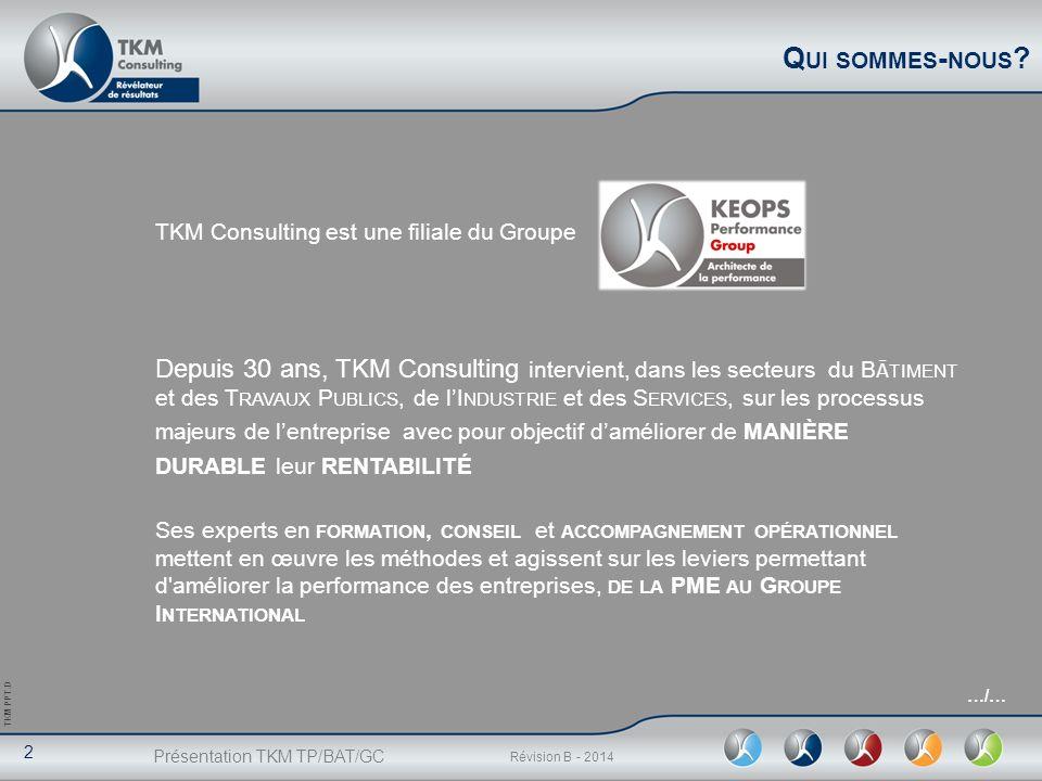 Présentation TKM TP/BAT/GC 2 Révision B - 2014 TKM PPT.D TKM Consulting est une filiale du Groupe Depuis 30 ans, TKM Consulting intervient, dans les s