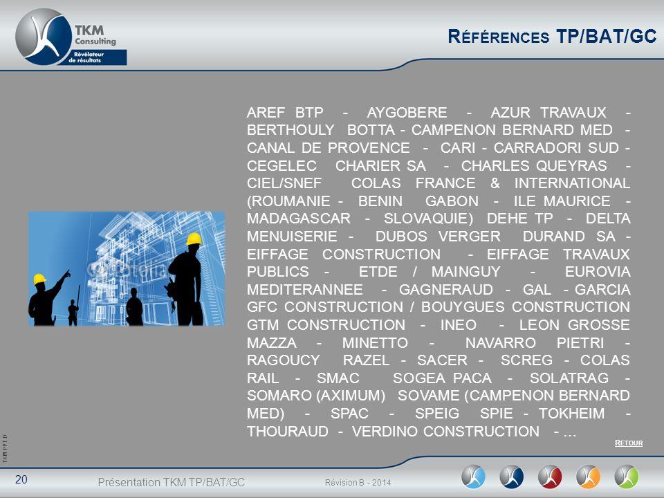 Présentation TKM TP/BAT/GC 20 Révision B - 2014 TKM PPT.D R ÉFÉRENCES TP/BAT/GC AREF BTP - AYGOBERE - AZUR TRAVAUX - BERTHOULY BOTTA - CAMPENON BERNAR