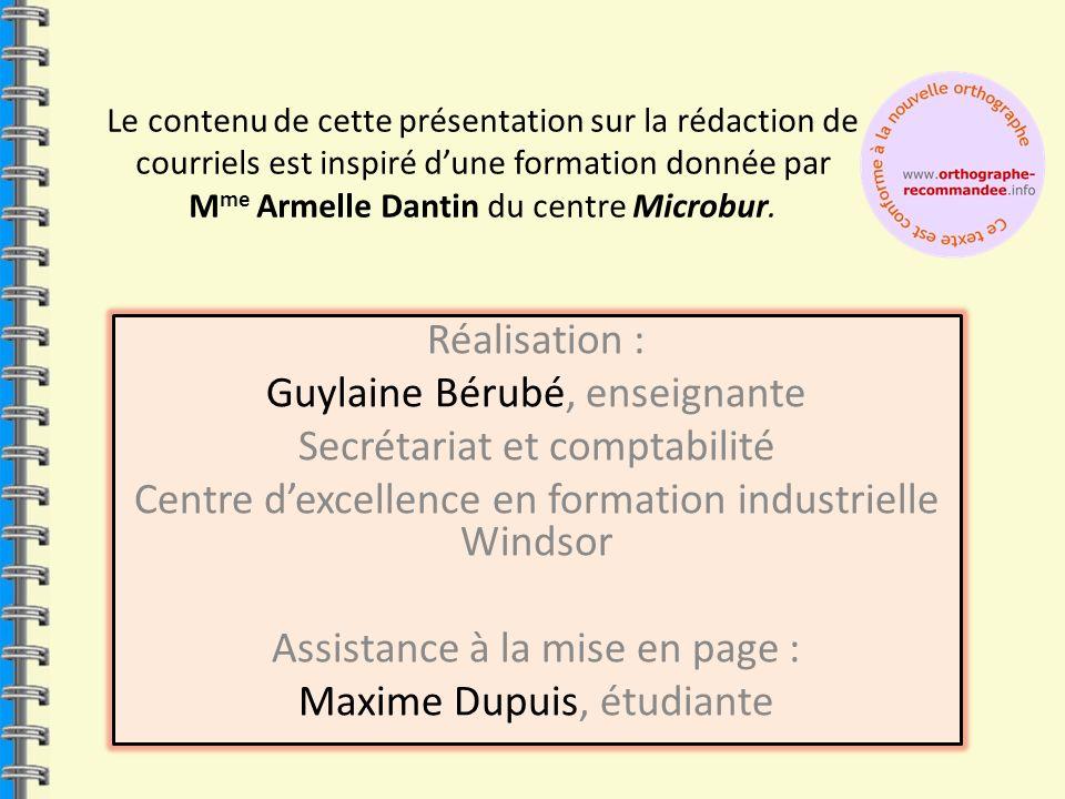 Le contenu de cette présentation sur la rédaction de courriels est inspiré dune formation donnée par M me Armelle Dantin du centre Microbur. Réalisati