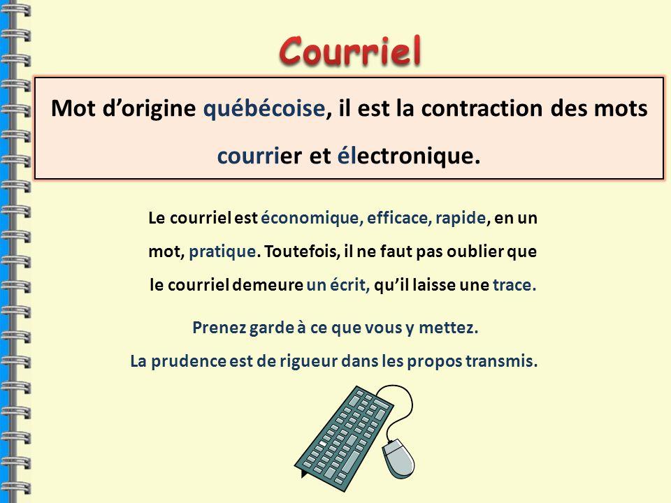 Mot dorigine québécoise, il est la contraction des mots courrier et électronique. Prenez garde à ce que vous y mettez. La prudence est de rigueur dans