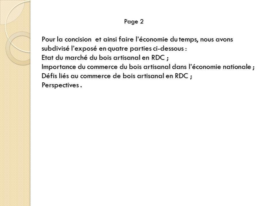 Page 2 Pour la concision et ainsi faire léconomie du temps, nous avons subdivisé lexposé en quatre parties ci-dessous : Etat du marché du bois artisan