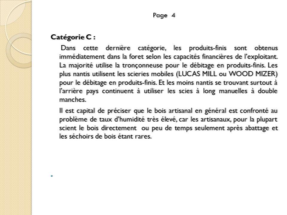 Page 4Page 4 Catégorie C :Catégorie C : Dans cette dernière catégorie, les produits-finis sont obtenus immédiatement dans la foret selon les capacités