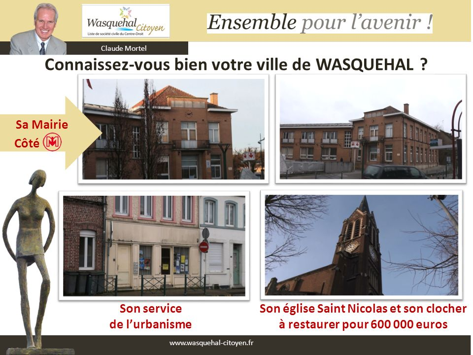 Claude Mortel www.wasquehal-citoyen.fr Connaissez-vous bien votre ville de WASQUEHAL ? Son église Saint Nicolas et son clocher à restaurer pour 600 00