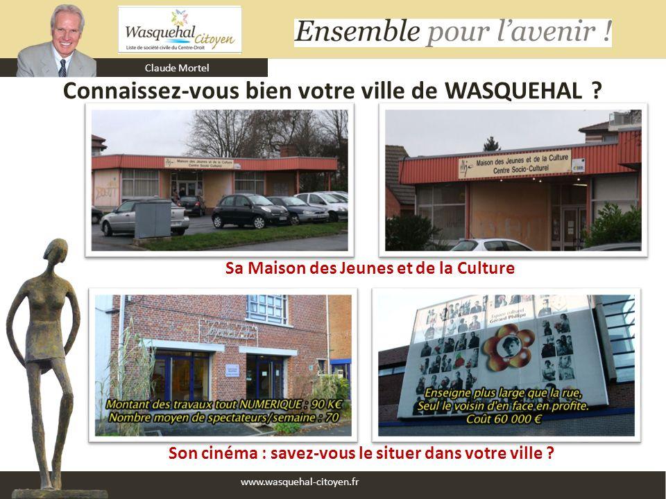Claude Mortel www.wasquehal-citoyen.fr Connaissez-vous bien votre ville de WASQUEHAL ? Son cinéma : savez-vous le situer dans votre ville ? Sa Maison