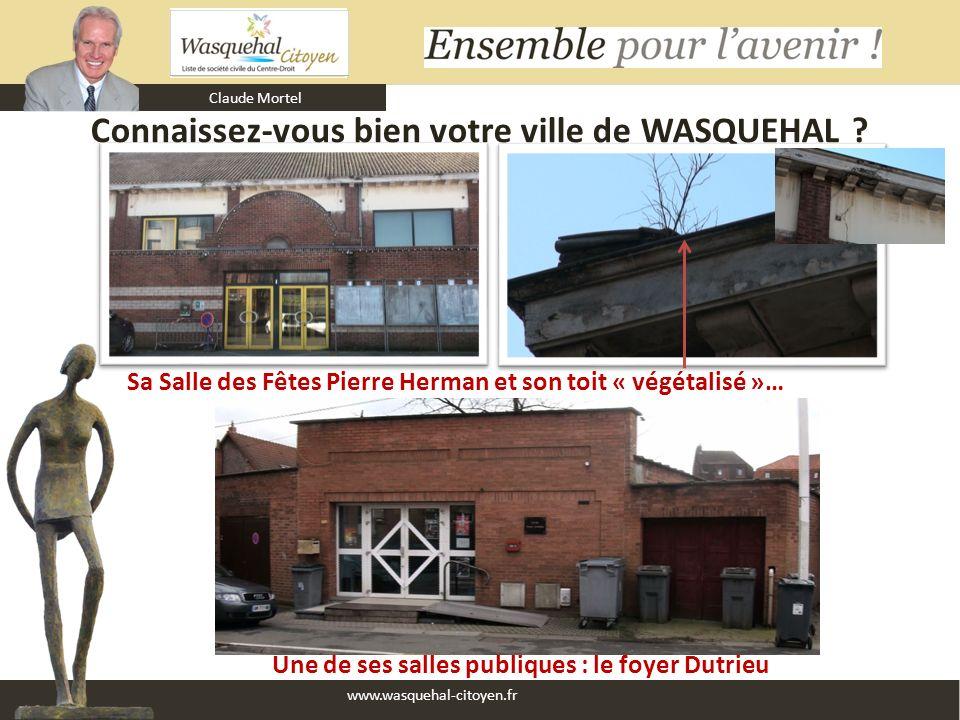 Claude Mortel www.wasquehal-citoyen.fr Connaissez-vous bien votre ville de WASQUEHAL ? Sa Salle des Fêtes Pierre Herman et son toit « végétalisé »… Un