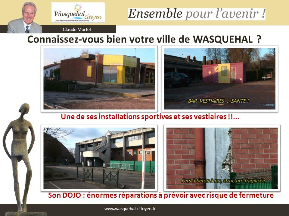 Claude Mortel www.wasquehal-citoyen.fr Connaissez-vous bien votre ville de WASQUEHAL ? Son DOJO : énormes réparations à prévoir avec risque de fermetu