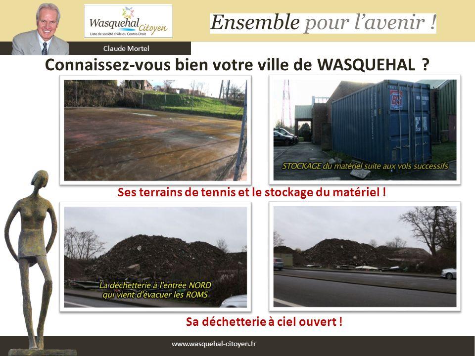 Claude Mortel www.wasquehal-citoyen.fr Connaissez-vous bien votre ville de WASQUEHAL ? Sa déchetterie à ciel ouvert ! Ses terrains de tennis et le sto
