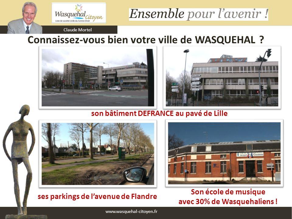 Claude Mortel www.wasquehal-citoyen.fr Connaissez-vous bien votre ville de WASQUEHAL ? Son école de musique avec 30% de Wasquehaliens ! son bâtiment D