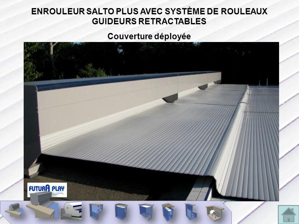 ENROULEUR SALTO PLUS AVEC SYSTÈME DE ROULEAUX GUIDEURS RETRACTABLES Couverture déployée