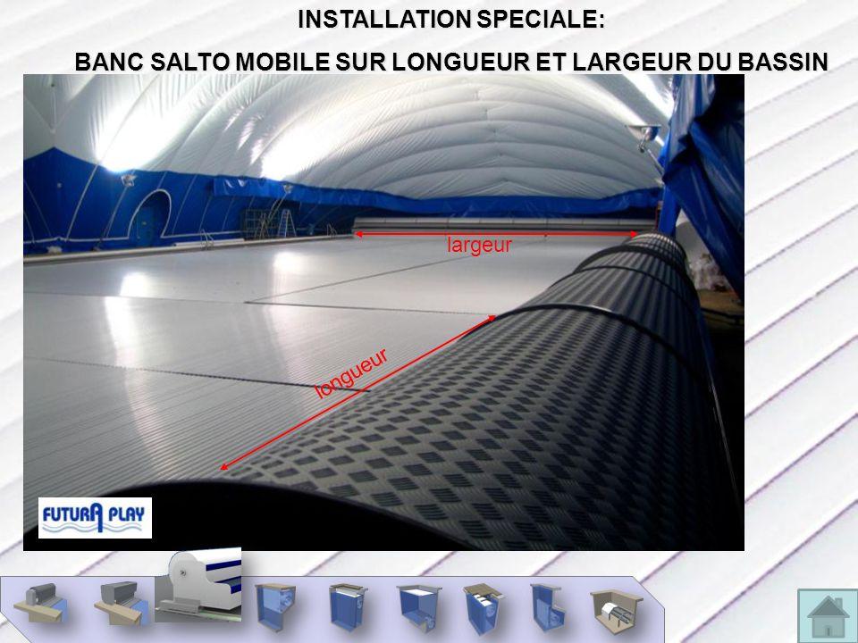 INSTALLATION SPECIALE: BANC SALTO MOBILE SUR LONGUEUR ET LARGEUR DU BASSIN largeur longueur