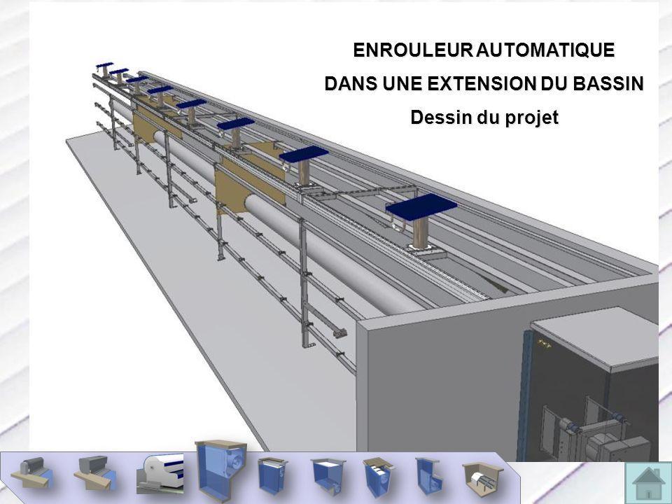 ENROULEUR AUTOMATIQUE DANS UNE EXTENSION DU BASSIN Dessin du projet