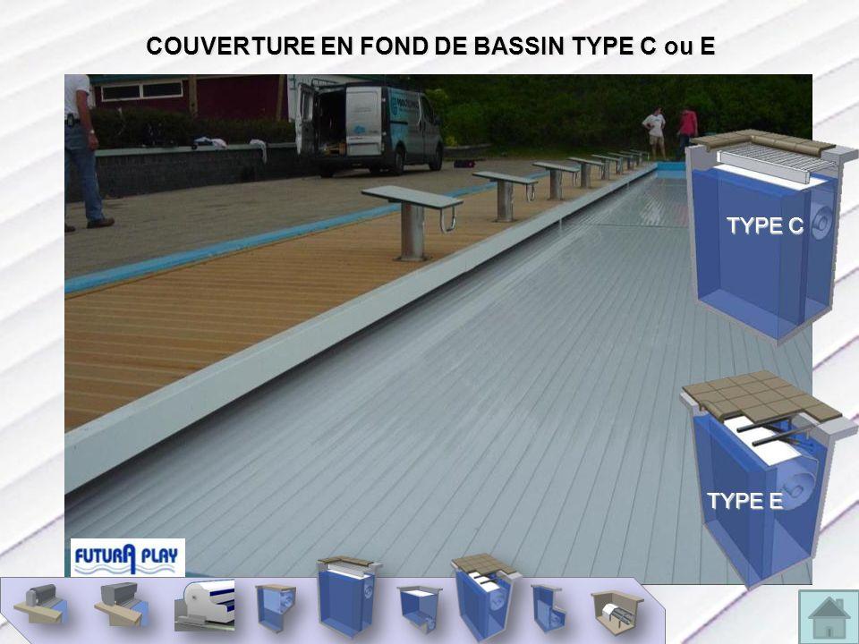 COUVERTURE EN FOND DE BASSIN TYPE C ou E TYPE E TYPE C