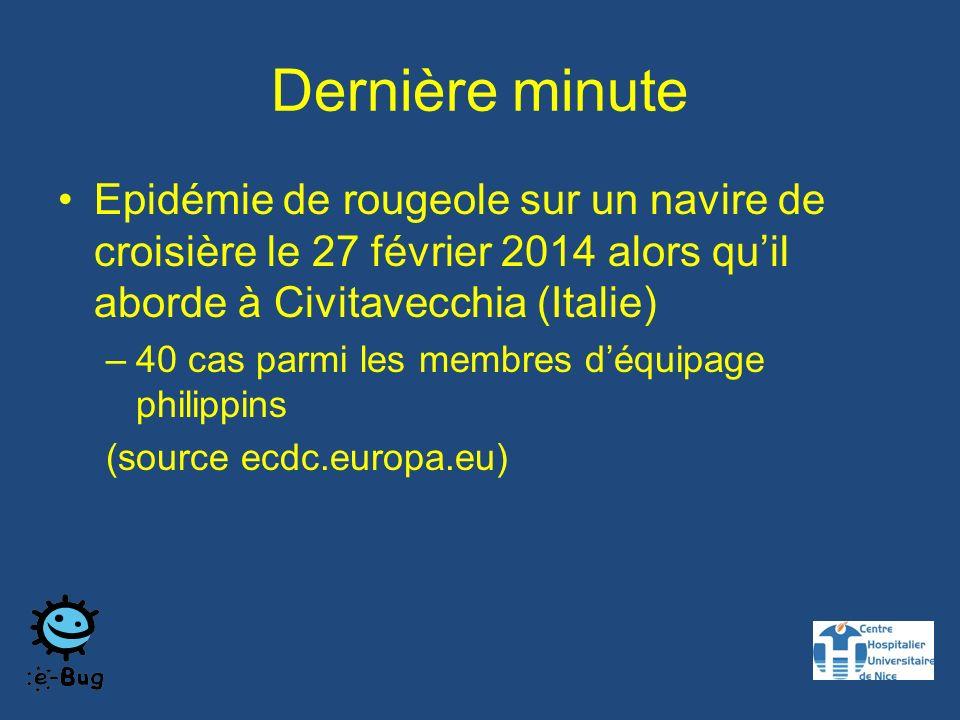 Dernière minute Epidémie de rougeole sur un navire de croisière le 27 février 2014 alors quil aborde à Civitavecchia (Italie) –40 cas parmi les membres déquipage philippins (source ecdc.europa.eu)