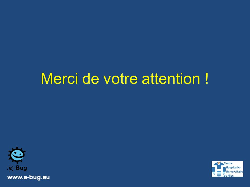 Merci de votre attention ! www.e-bug.eu