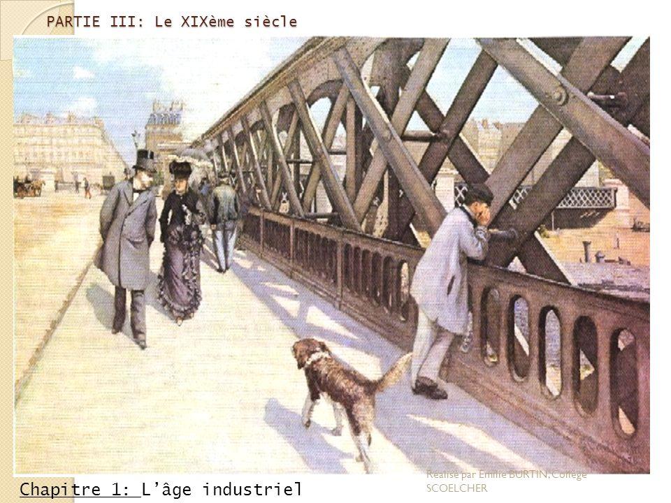PARTIE III: Le XIXème siècle Chapitre 1: Lâge industriel Réalisé par Emilie BURTIN, Collège SCOELCHER