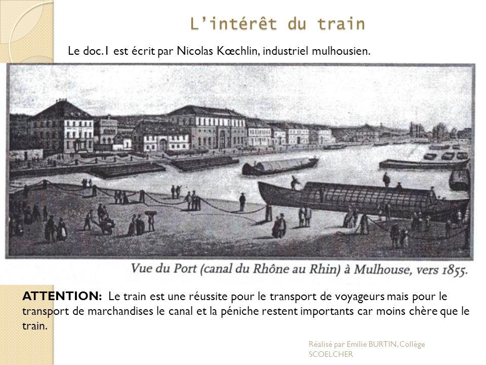 Lintérêt du train Le doc.1 est écrit par Nicolas Kœchlin, industriel mulhousien. Quel peut-être son intérêt dans le développement du train en 1838? Ga