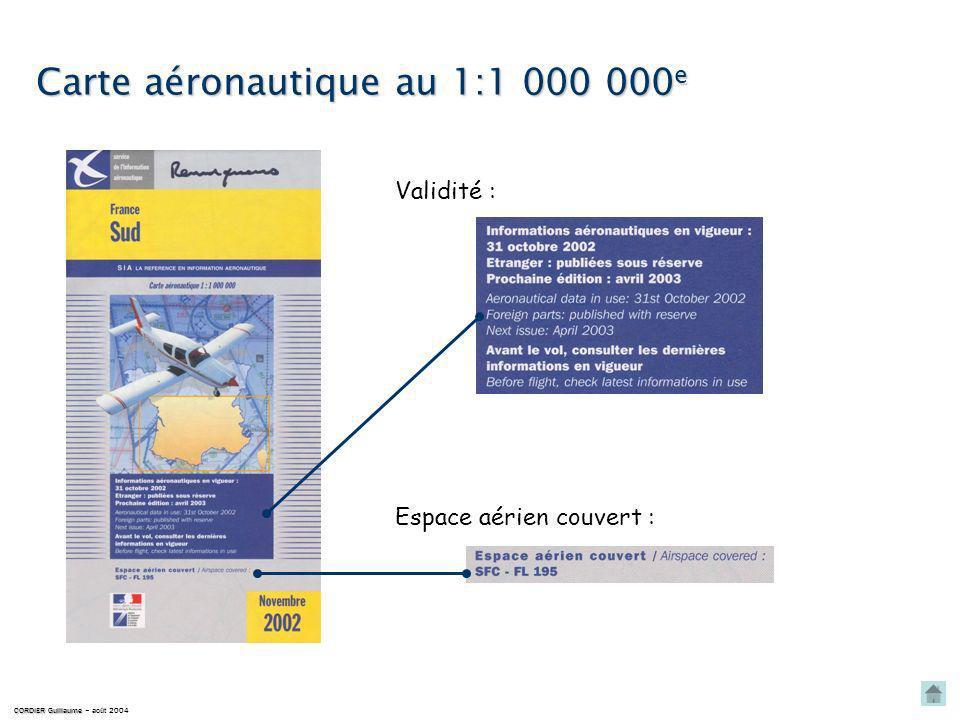 Carte aéronautique au 1:1 000 000e Validité : Espace aérien couvert : CORDIER Guillaume CORDIER Guillaume – août 2004