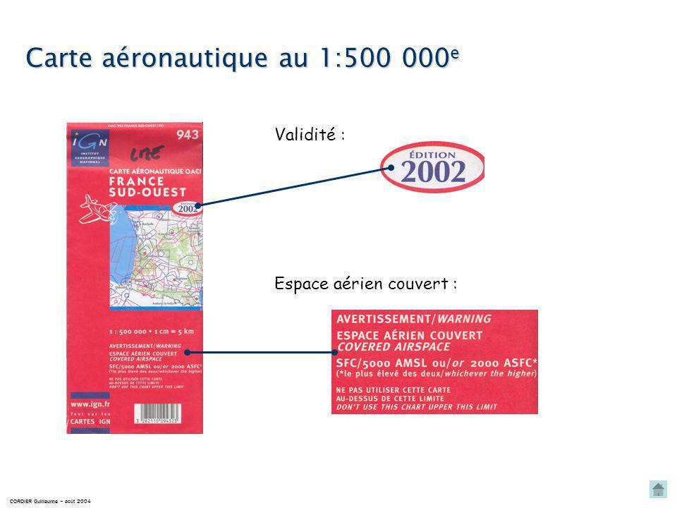 Carte aéronautique au 1:500 000e Validité : Espace aérien couvert : CORDIER Guillaume CORDIER Guillaume – août 2004