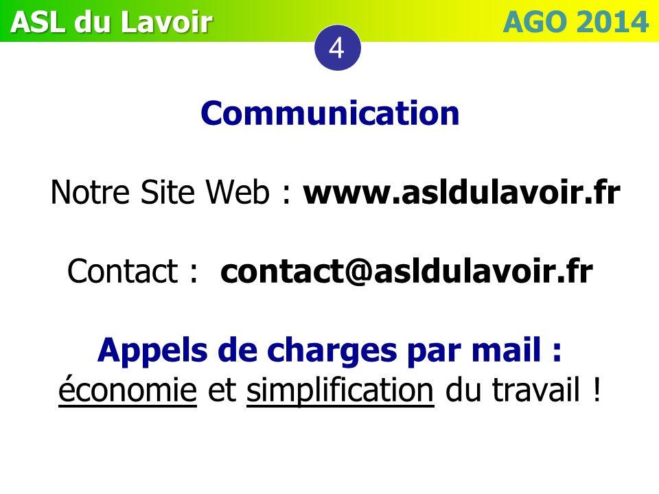 ASL du Lavoir ASL du Lavoir AGO 2014 Communication Notre Site Web : www.asldulavoir.fr Contact : contact@asldulavoir.fr Appels de charges par mail : é