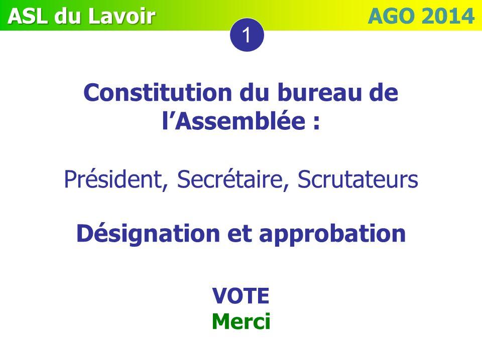 ASL du Lavoir ASL du Lavoir AGO 2014 Constitution du bureau de lAssemblée : Président, Secrétaire, Scrutateurs Désignation et approbation VOTE Merci 1