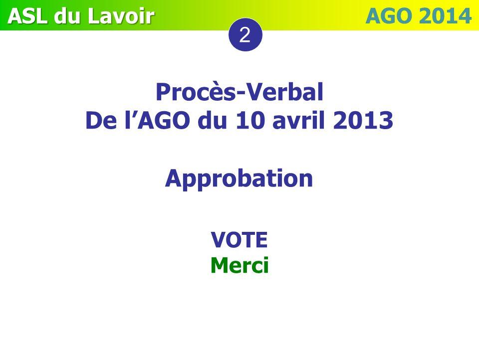 ASL du Lavoir ASL du Lavoir AGO 2014 Procès-Verbal De lAGO du 10 avril 2013 Approbation VOTE Merci 2