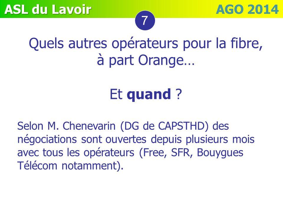ASL du Lavoir ASL du Lavoir AGO 2014 Quels autres opérateurs pour la fibre, à part Orange… Et quand ? Selon M. Chenevarin (DG de CAPSTHD) des négociat