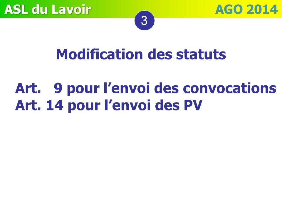 ASL du Lavoir ASL du Lavoir AGO 2014 Modification des statuts Art. 9 pour lenvoi des convocations Art. 14 pour lenvoi des PV 3