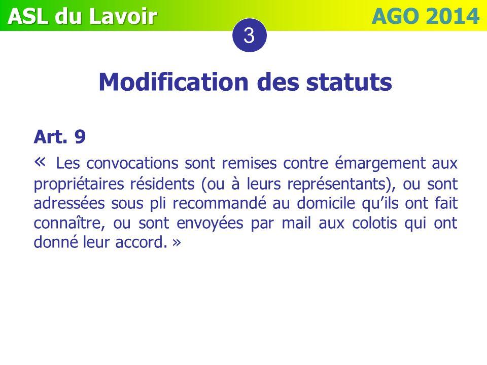 ASL du Lavoir ASL du Lavoir AGO 2014 Modification des statuts Art. 9 « Les convocations sont remises contre émargement aux propriétaires résidents (ou
