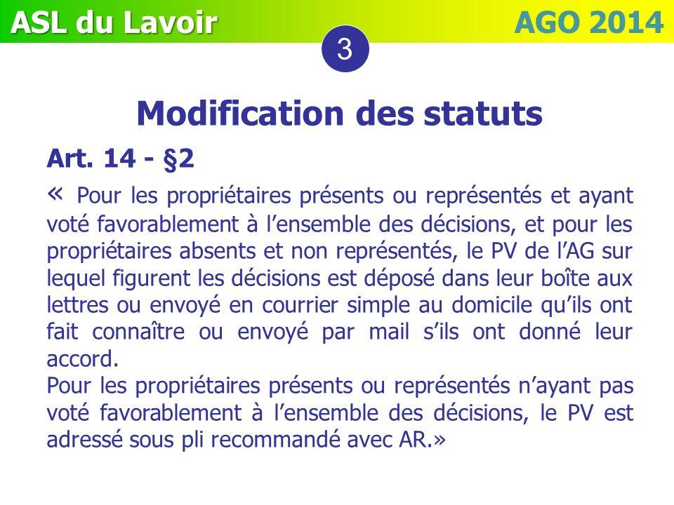 ASL du Lavoir ASL du Lavoir AGO 2014 Modification des statuts Art. 14 - §2 « Pour les propriétaires présents ou représentés et ayant voté favorablemen
