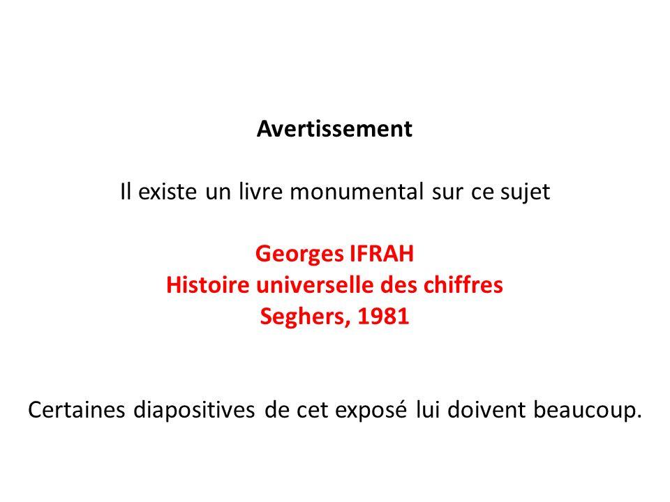 Avertissement Il existe un livre monumental sur ce sujet Georges IFRAH Histoire universelle des chiffres Seghers, 1981 Certaines diapositives de cet e