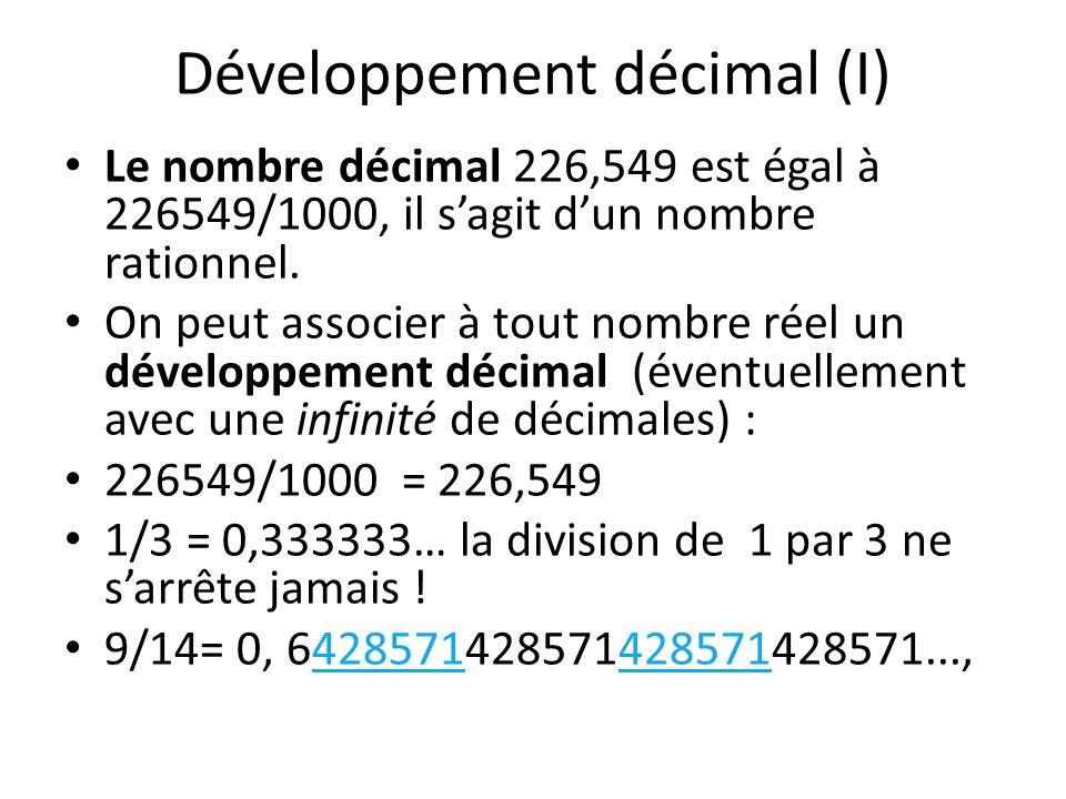 Développement décimal (I) Le nombre décimal 226,549 est égal à 226549/1000, il sagit dun nombre rationnel. On peut associer à tout nombre réel un déve