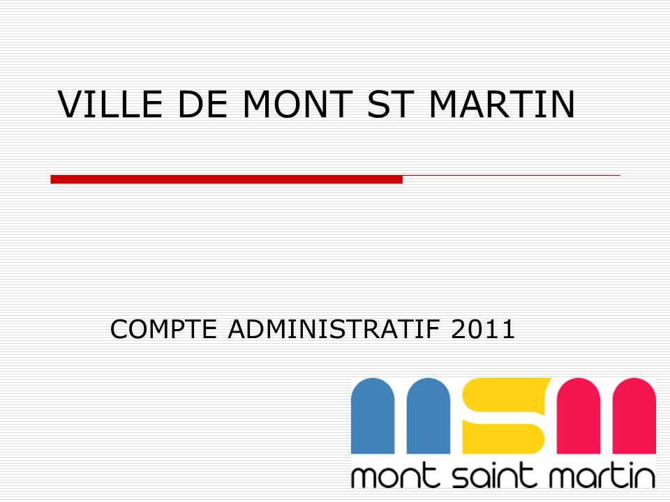 VILLE DE MONT ST MARTIN COMPTE ADMINISTRATIF 2011