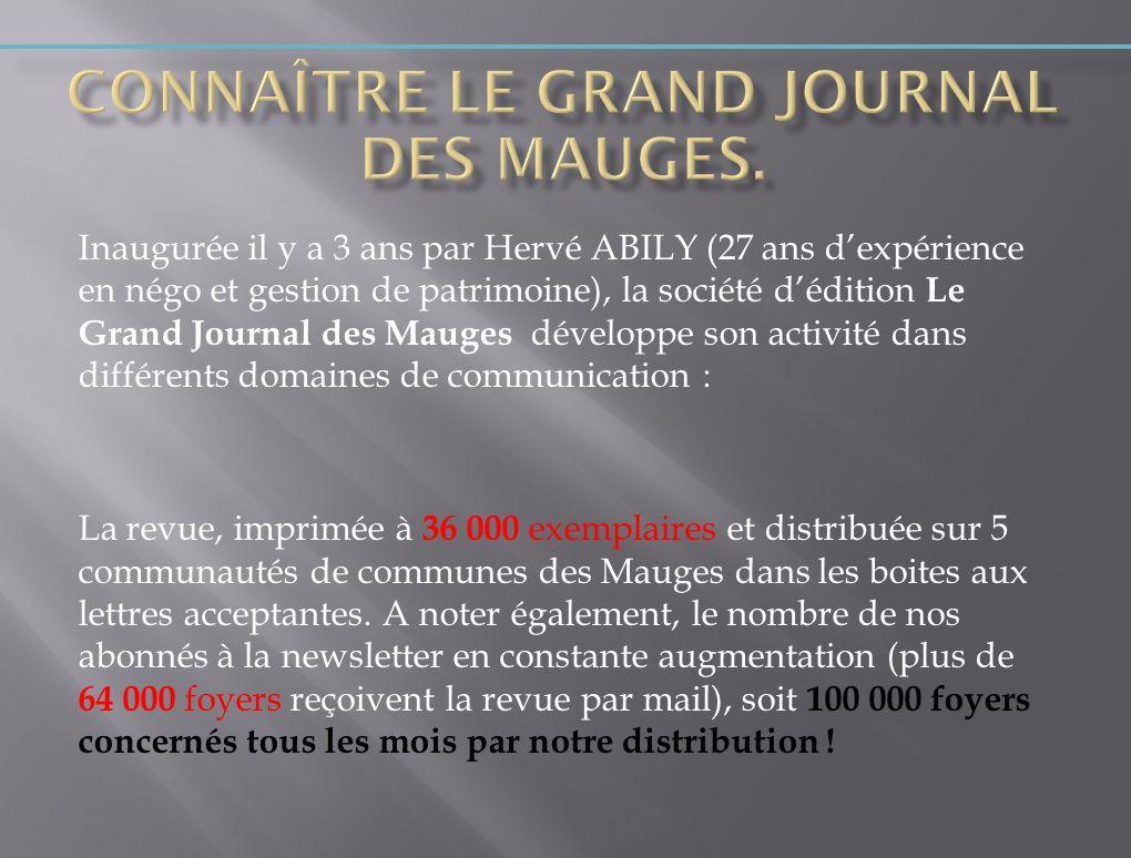 Inaugurée il y a 3 ans par Hervé ABILY (27 ans dexpérience en négo et gestion de patrimoine), la société dédition Le Grand Journal des Mauges développ