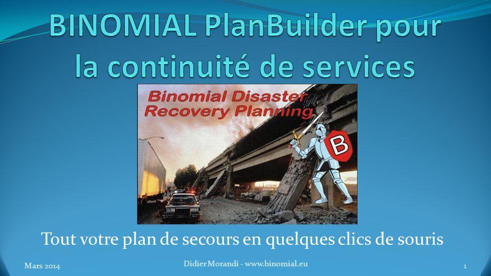 Qu est-ce que PlanBuilder BINOMIAL PlanBuilder est un logiciel qui permet la création rapide, les tests et la maintenance de plans de continuité de services (PCS) et de plans de reprise après sinistre (PRS).