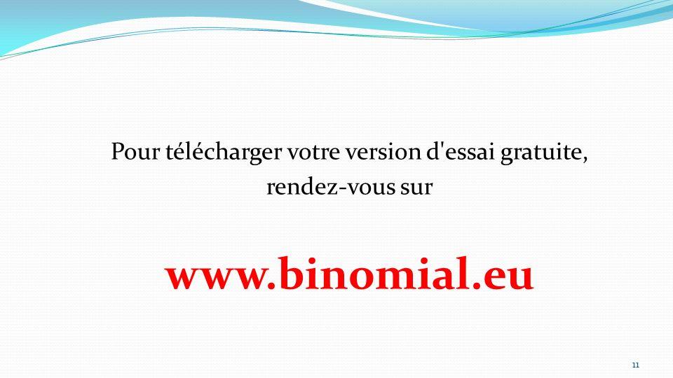 Pour télécharger votre version d'essai gratuite, rendez-vous sur www.binomial.eu 11