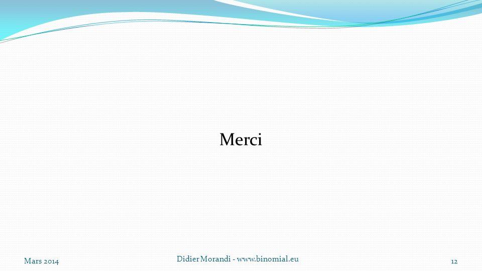 Merci Mars 2014 Didier Morandi - www.binomial.eu 12