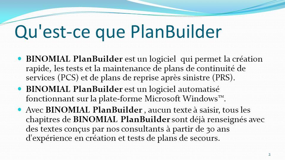 Que m apporterait PlanBuilder BINOMIAL PlanBuilder contient des milliers de pages de recommandations ou d actions préparées par des professionnels de la sécurité et regroupées en domaines d activité afin de mieux vous guider dans la conception de votre plan.