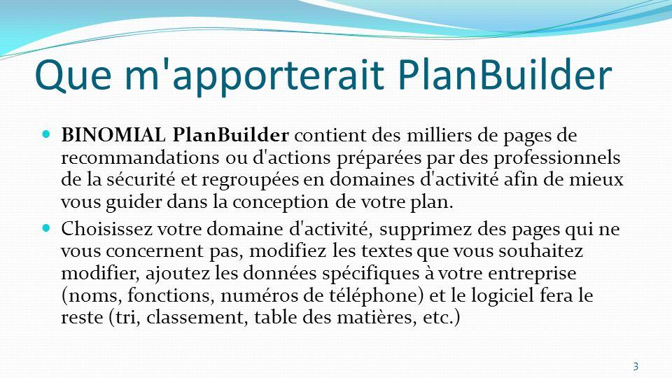 Comment fonctionne PlanBuilder BINOMIAL PlanBuilder dispose d une base de données de textes (en français et en anglais pour l instant) et d une base de données de personnes, parties prenantes des équipes du plan de secours.