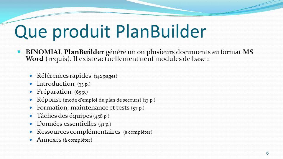 Que produit PlanBuilder BINOMIAL PlanBuilder génère un ou plusieurs documents au format MS Word (requis). Il existe actuellement neuf modules de base