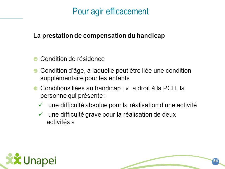 54 Pour agir efficacement La prestation de compensation du handicap Condition de résidence Condition dâge, à laquelle peut être liée une condition sup