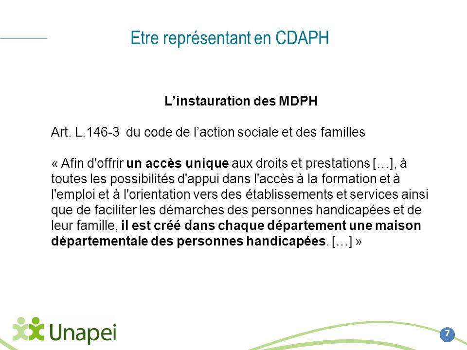 Etre représentant en CDAPH 7 Linstauration des MDPH Art. L.146-3 du code de laction sociale et des familles « Afin d'offrir un accès unique aux droits