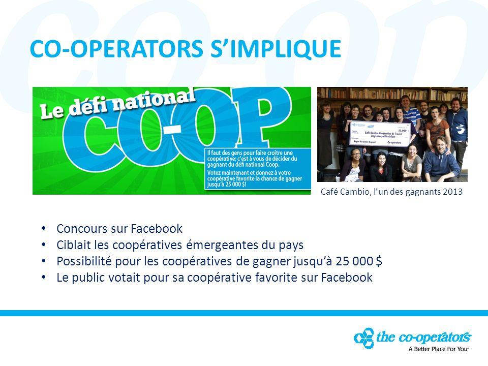 CO-OPERATORS SIMPLIQUE Concours sur Facebook Ciblait les coopératives émergeantes du pays Possibilité pour les coopératives de gagner jusquà 25 000 $ Le public votait pour sa coopérative favorite sur Facebook Café Cambio, lun des gagnants 2013