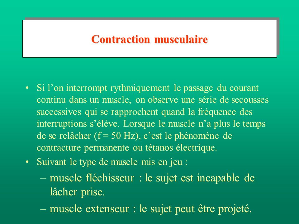 Contraction musculaire Si lon interrompt rythmiquement le passage du courant continu dans un muscle, on observe une série de secousses successives qui se rapprochent quand la fréquence des interruptions sélève.