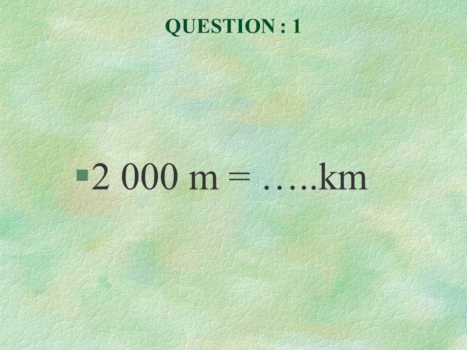 LES REPONSES 1.2 000 m = 2 km 2.13 700 m = 13,7km 3.159 cm = 1,59 m 4.25 mm = 2,5 cm 5.45 cm = 450 mm 6.2 500 m = 2,5 km 7.178 cm = 1,78 m 8.2,52 m = 252 cm 9.56 hm = 5,6 km 10.2 500 mm = 2,5 m
